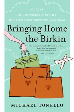 Bringing Home the Birkin: My Life in Hot Pursuit of the World