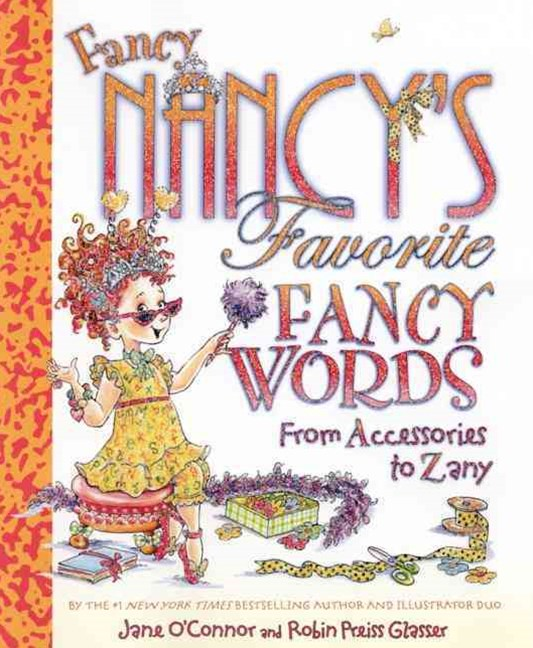 Fancy Nancy's Favorite Fancy Words From Accessories to Zany