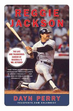 Reggie Jackson: The Life and Thunderous Career of Baseball