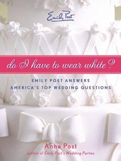 Do I Have to Wear White? Emily Post Answers America
