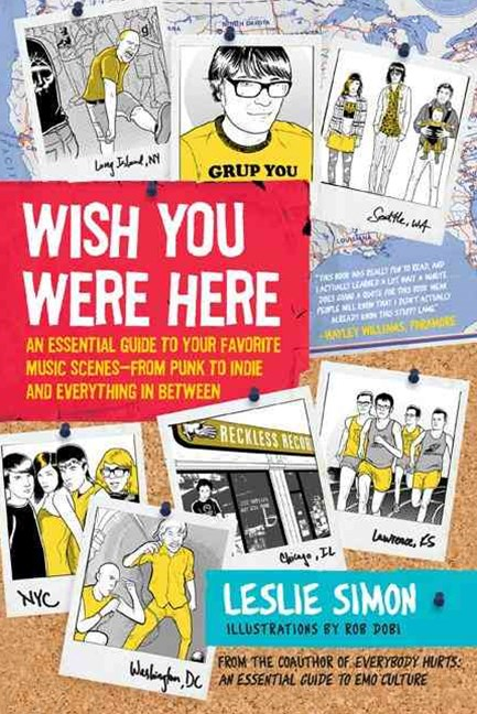 Wish You Were Here: An Essential Guide to your Favourite Music Scenes-From Punk to Indie and Everything Inbetween