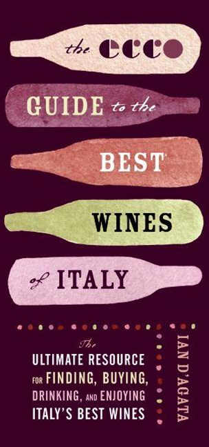 The Ecco Guide To The Best Wines of Italy: The Ultimate Resource for Finding, Buying, and Enjoying Italy's Best Wines