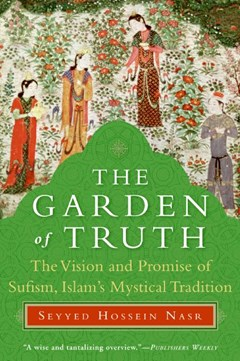 The Garden Of Truth: The Vision and Promise of Sufism, Islam