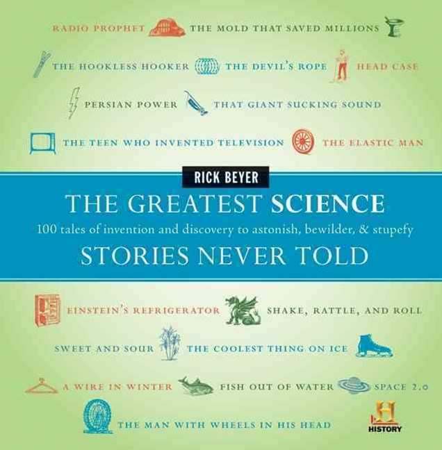 The Greatest Science Stories Never Told: 100 tales of invention and disc