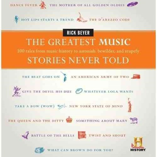 Greatest Music Stories Never Told: 100 Tales from Music History to Astonish, Bewilder, and Stupefy
