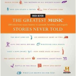 Greatest Music Stories Never Told: 100 Tales from Music History to Astonish, Bewilder, and Stupefy by Rick Beyer (9780061626982) - HardCover - Entertainment Music General