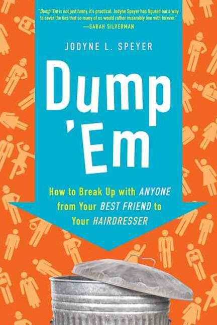 Dump Em: How to Break up With Anyone From your Bestfriend to your Hairdresser