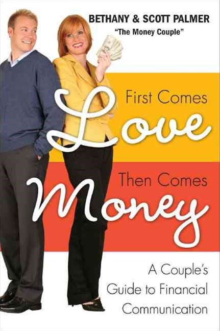 First Comes Love, Then Comes Money: A Couples Guide to Financial Communication