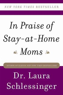 In Praise of Stay At Home Moms by Laura Schlessinger (9780061690303) - PaperBack - Business & Finance Careers