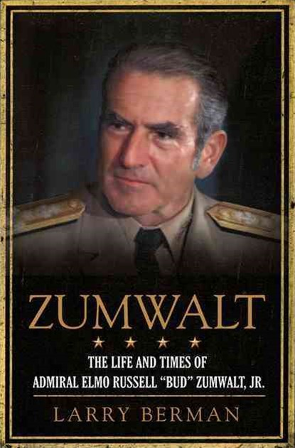 Zumwalt: The Life and Times of Admiral Elmo Russell Zumwalt, Jr.
