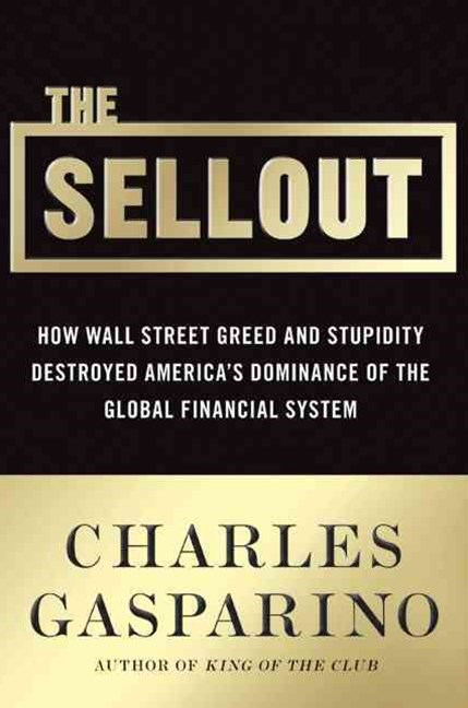 Sellout: How Wall Street Greed and Stupidity Destroyed Americas Dominance of the Global Financial System