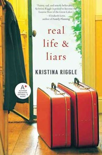 Real Life and Liars by Kristina Riggle (9780061706288) - PaperBack - Modern & Contemporary Fiction General Fiction