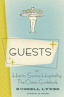Guests: Or, How to Survive Hospitality: The Classic Guidebook by Russell Lynes (9780061706417) - PaperBack - Cooking