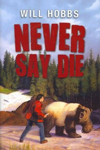 Never Say Die by Will Hobbs (9780061708787) - HardCover - Children's Fiction Older Readers (8-10)