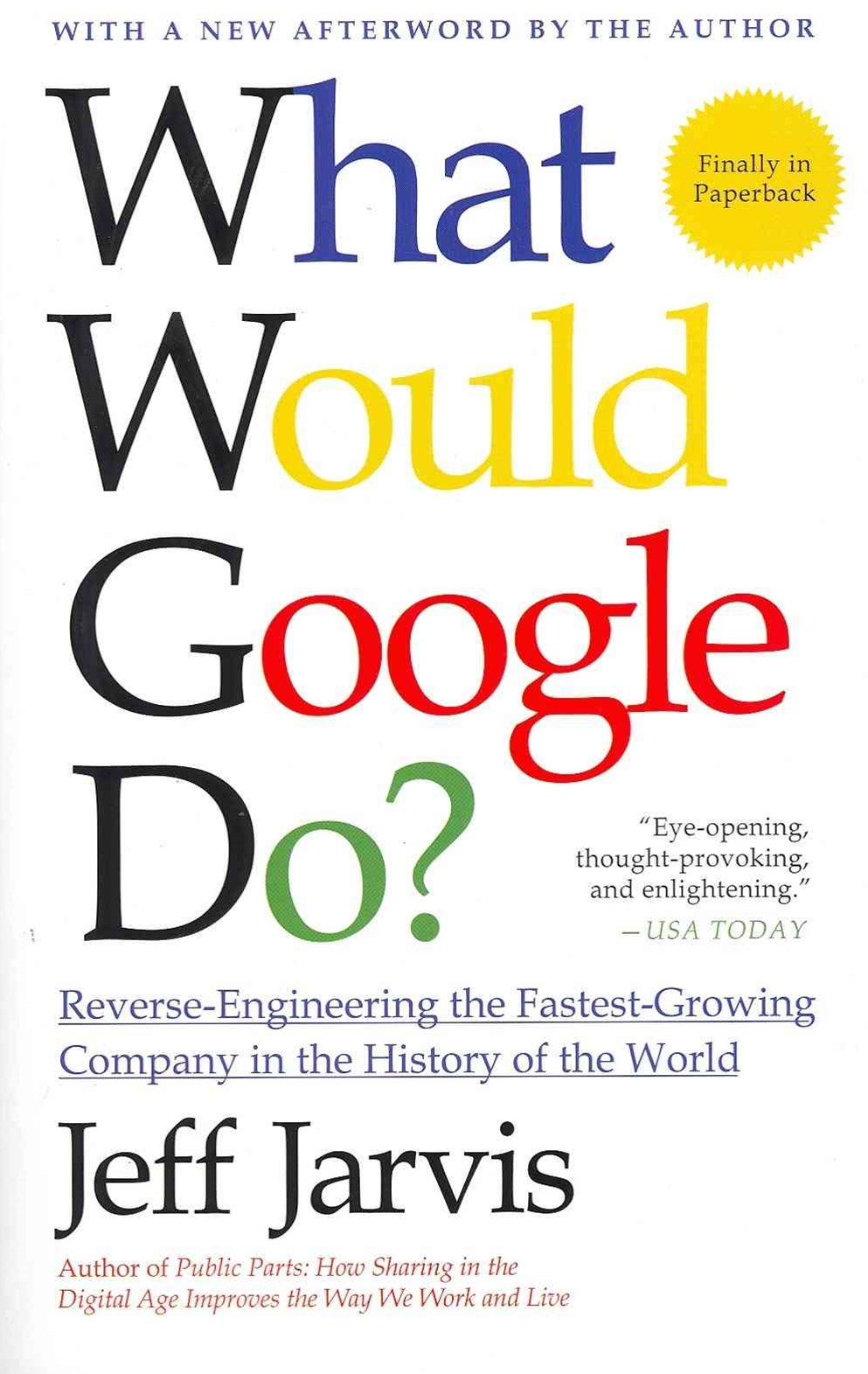 What Would Google Do? Reverse Engineering the Fastest Growing Companyin the History of the World