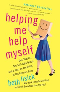 Helping Me To Help Myself: One Skeptic, Ten Self-Help Guru's and a Year on the Brink of the Comfort Zone by Beth Lisick (9780061710735) - PaperBack - Biographies General Biographies