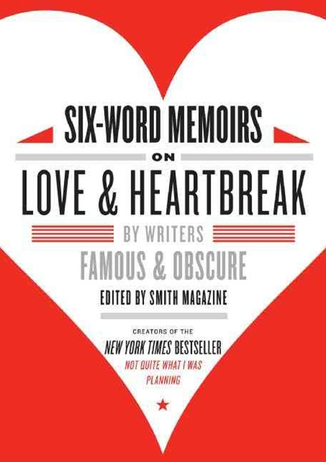 Six-Word Memoirs On Love & Heartbreak: By Writers Famous and Obscure