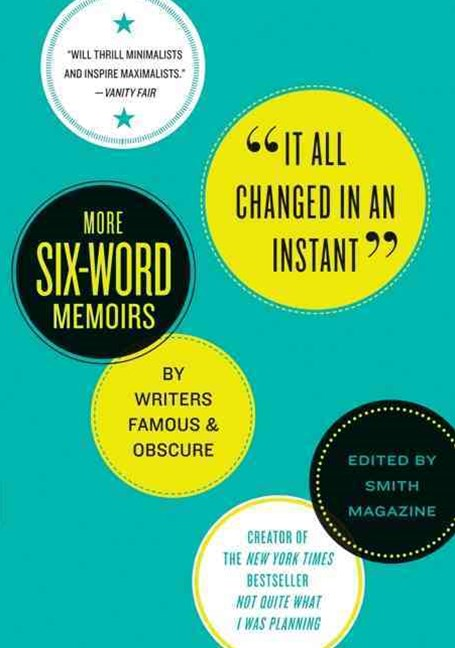 It All Changed in an Instant: More Six-Word Memoirs by Writers Famous anObscure