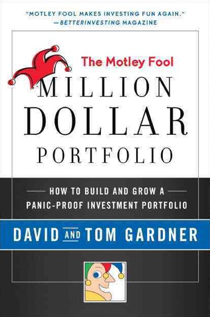Motley Fool Million Dollar Portfolio: How to Build and Grow a Panic-Proof Investment Portfolio