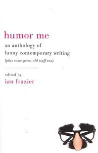Humour Me: An Anthology of Funny Contemporary Writing (Plus Some Great Old Stuff Too) by Ian Frazier (9780061728952) - PaperBack - Humour General Humour