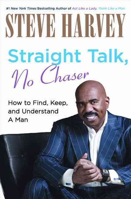 Straight Talk, No Chaser: How to Find, Keep and Understand a Man