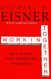 Working Together: Why Great Partnerships Succeed by Michael D. Eisner, Aaron R. Cohen (9780061732447) - PaperBack - Business & Finance Finance & investing