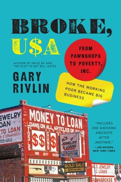 Broke, USA: From Pawnshops to Poverty, Inc: How the Working Poor Became Big Business