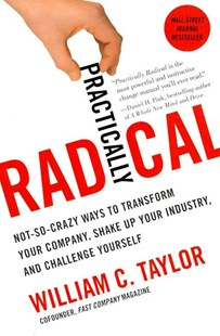 Practically Radical by William C. Taylor (9780061734687) - PaperBack - Business & Finance Management & Leadership