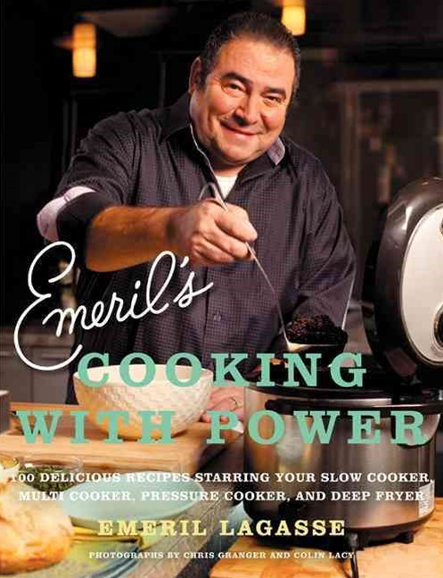 Emeril's Cooking with Power: 100 Delicious Recipes Starring Your Slow Cooker, Multi Cooker, Pressur