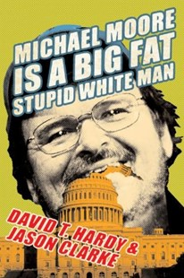 (ebook) Michael Moore Is a Big Fat Stupid White Man - Biographies Entertainment
