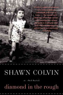 Diamond in the Rough: A Memoir by Shawn Colvin (9780061759291) - PaperBack - Biographies Entertainment