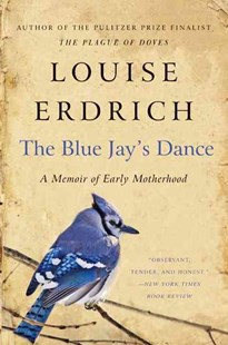 The Blue Jay's Dance by Louise Erdrich (9780061767975) - PaperBack - Biographies General Biographies