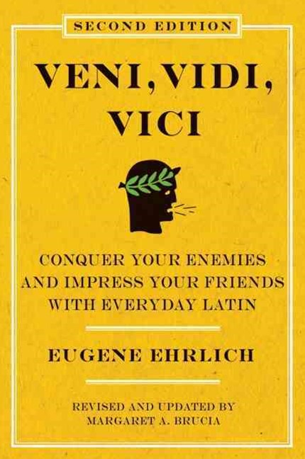 Veni, Vidi, Vici (Second Edition): Conquer Your Enemies and Impress YourFriends with Everyday Latin