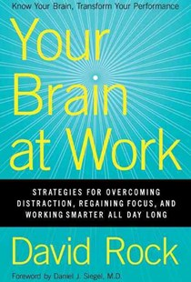 Your Brain at Work: Strategies for Overcoming Distraction, Regaining Focus, and Working Smarter All Day Long by David Rock (9780061771293) - HardCover - Business & Finance Careers