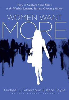 Women Want More: How to Capture Your Share of the World
