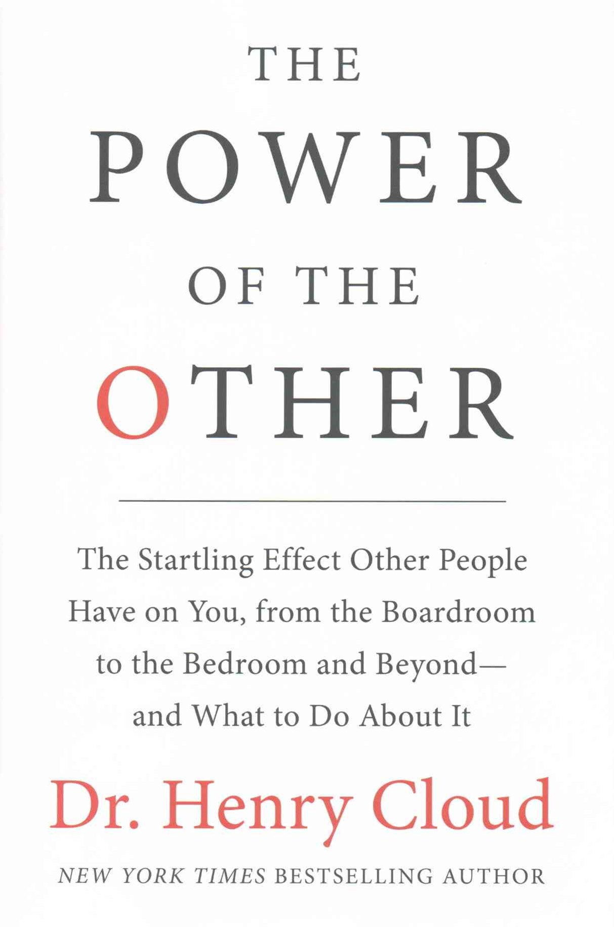 The Power Of The Other: The Startling Effect Other People Have On You, From the Boardroom to the Be