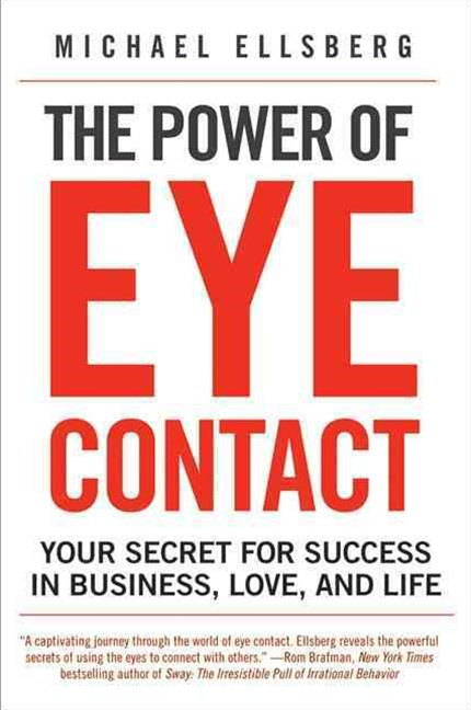 The Power of Eye Contact: Your Secret for Success in Business, Love, andLife