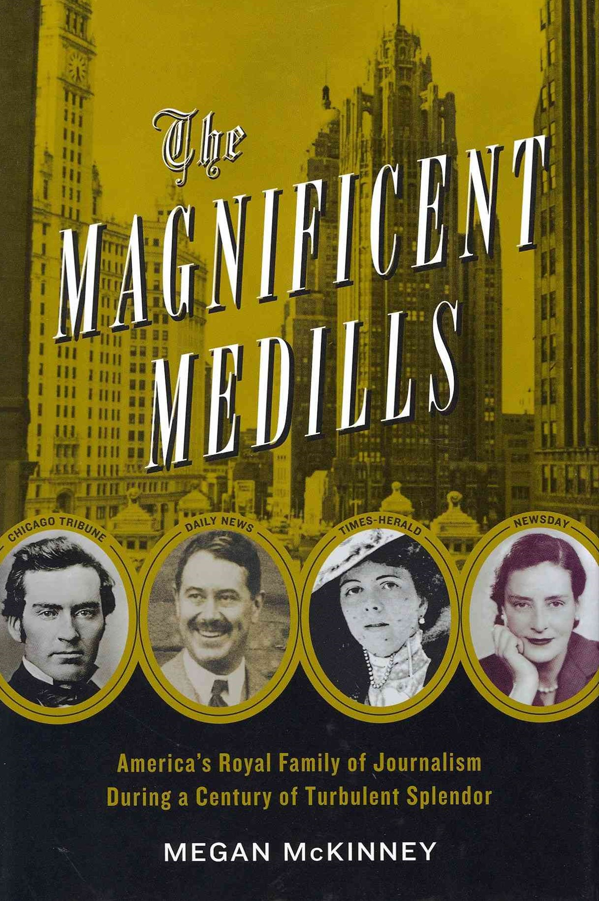 The Magnificent Medills: America's Royal Family of Journalism During a Century of Turbulent Splendor