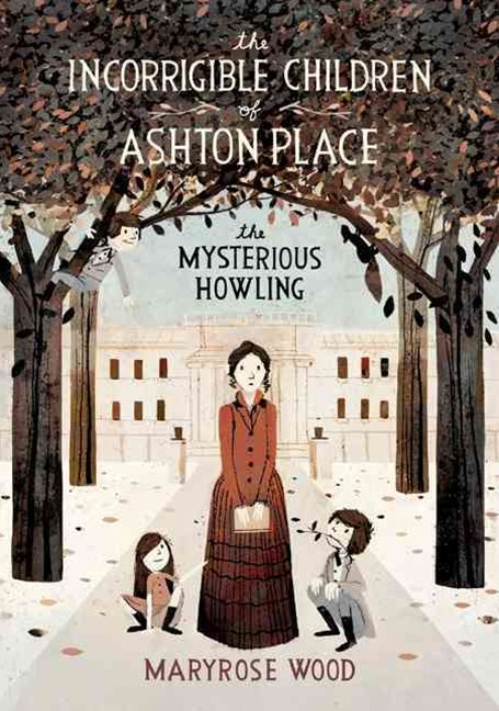 The Incorrigible Children of Ashton Place: The Mysterious Howling Howling