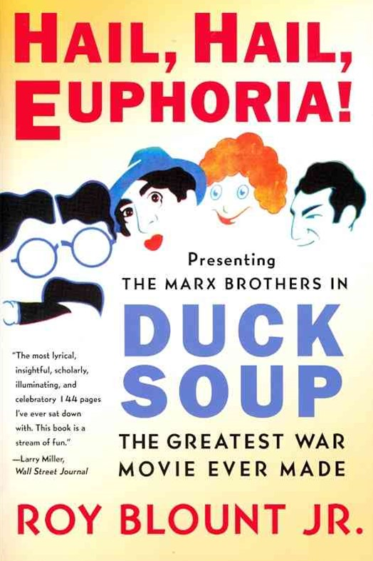 Hail Hail Euphoria: Presenting the Marx Brothers in Duck Soup, the Greatest War Movie Ever Made