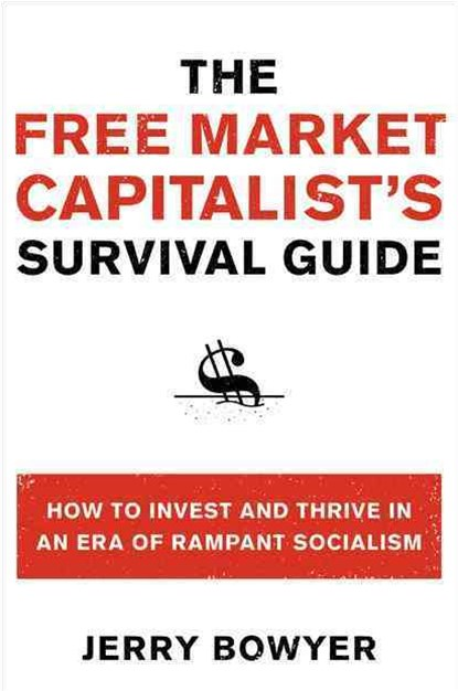 The Free Market Capitalist's Survival Guide: How to Invest and Thrive inan Era of Rampant Socialism