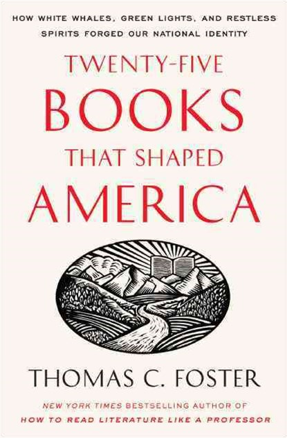 Twenty-five Books That Shaped America: How White Whales, Green Lights, And Restless Spirits Forged