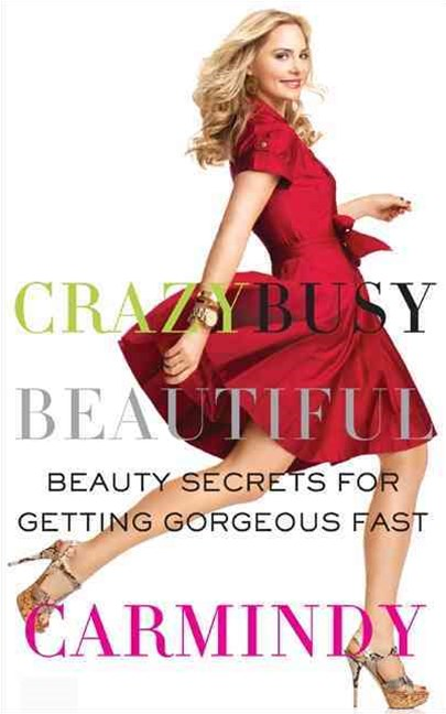 Crazy Busy Beautiful Beauty Secrets for Getting Gorgeous Fast
