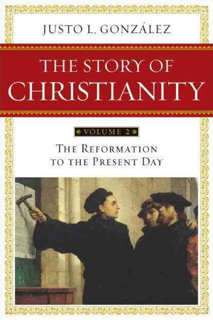 Story of Christianity Volume 2:The Reformation to the Present Day