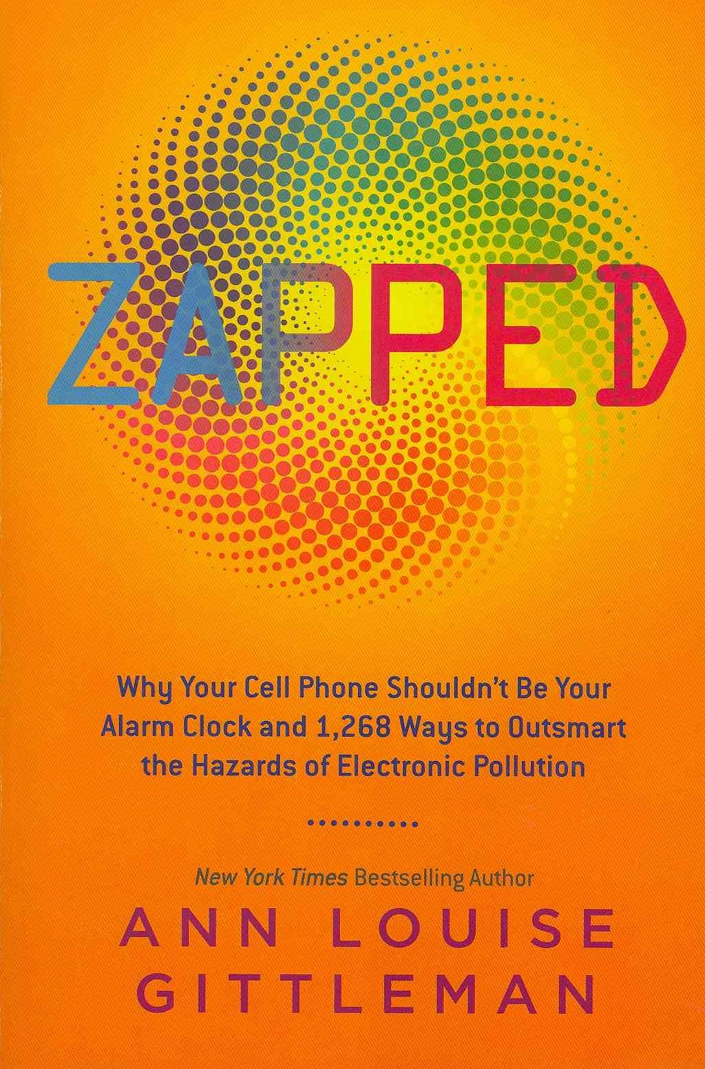Zapped: Why Your Cell Phone Shouldn't Be Your Alarm Clock and 1,268 Waysto Outsmart the Hazards of Electronic Pollution