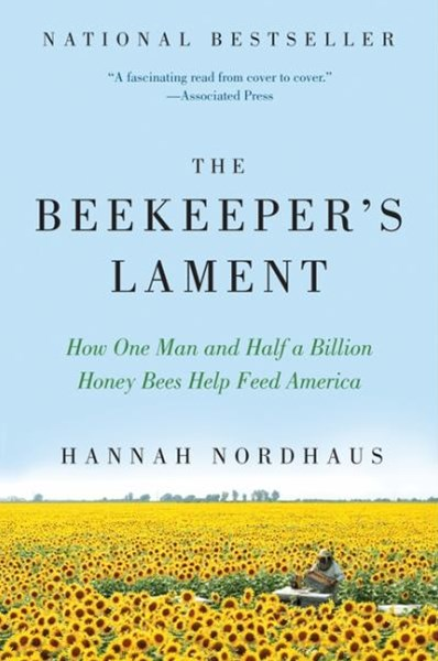 The Beekeeper's Lament: How One Man and Half a Billion Honey Bees Help Feed The World