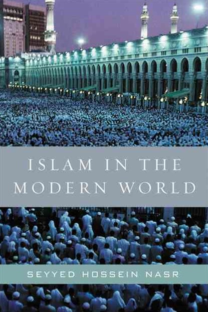 Islam in the Modern World: Challenged by the West, Threatened by Fundamentalism, Keeping Faith with