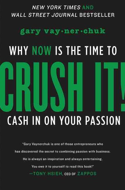 Crush It: Why Now Is the Time to Cash In On Your Passion