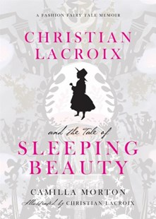 Christian Lacroix and the Tale of Sleeping Beauty: A Fashion Fairy Tale Memoir by Christian Lacroix, Camilla Morton (9780061917318) - HardCover - Art & Architecture Fashion & Make-Up