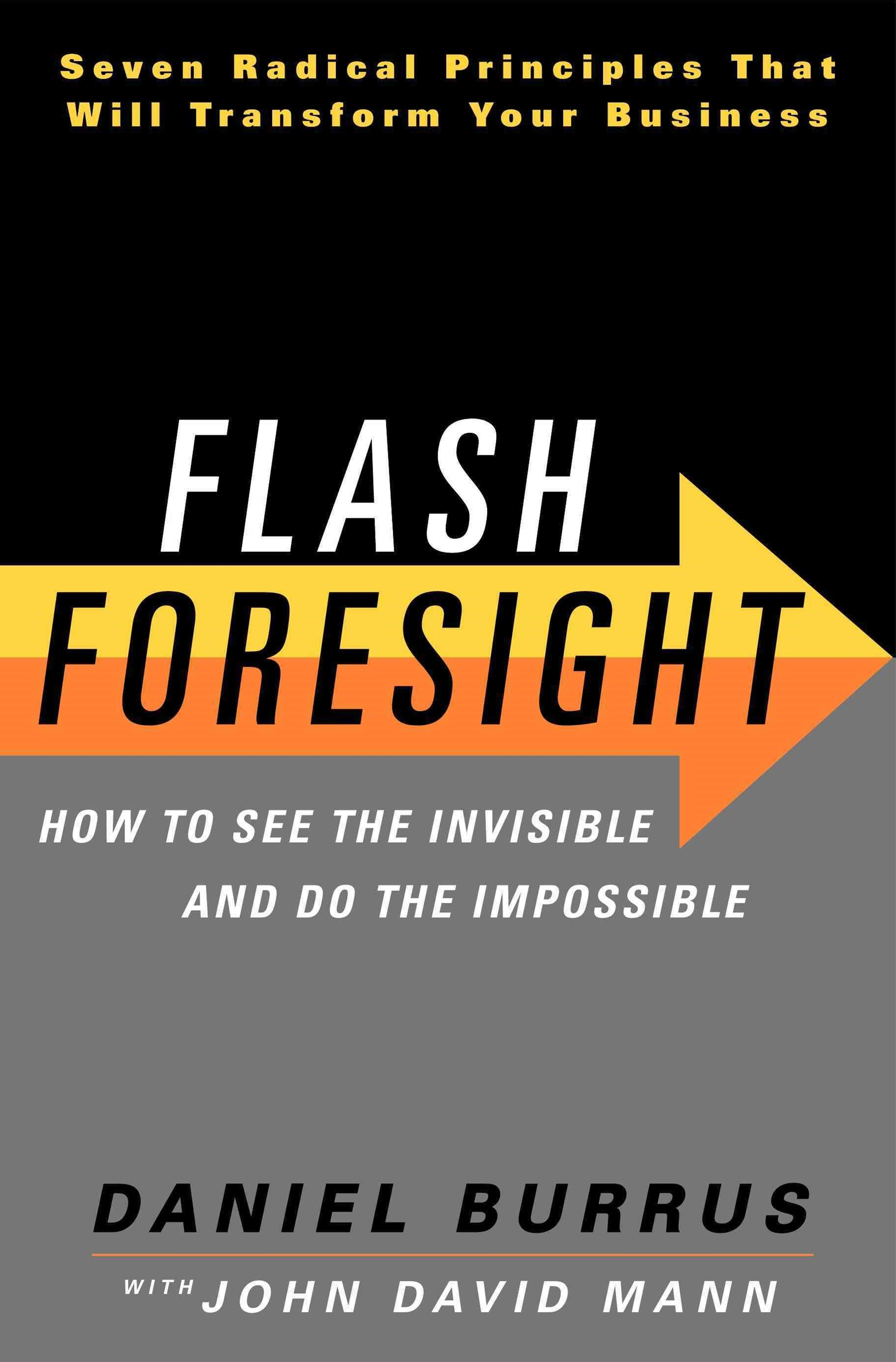 Flash Foresight: How to See the Invisible and Do the Impossible